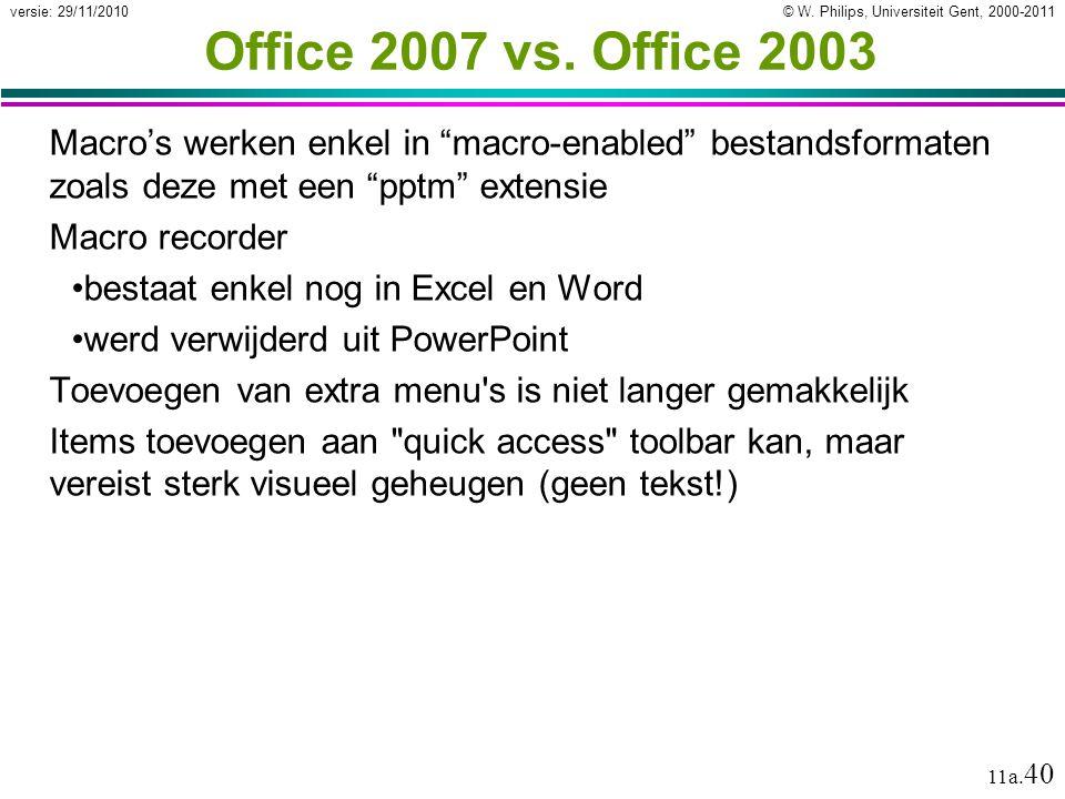 """© W. Philips, Universiteit Gent, 2000-2011versie: 29/11/2010 11a. 40 Office 2007 vs. Office 2003 Macro's werken enkel in """"macro-enabled"""" bestandsforma"""
