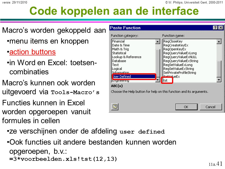 © W. Philips, Universiteit Gent, 2000-2011versie: 29/11/2010 11a. 41 Code koppelen aan de interface Macro's worden gekoppeld aan menu items en knoppen