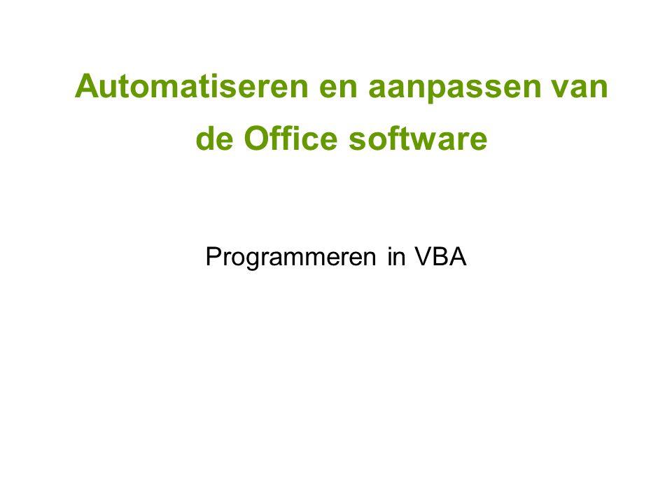 Automatiseren en aanpassen van de Office software Programmeren in VBA