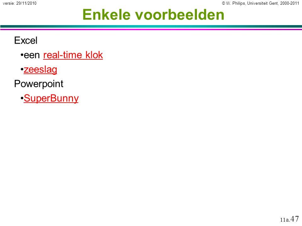 © W. Philips, Universiteit Gent, 2000-2011versie: 29/11/2010 11a. 47 Enkele voorbeelden Excel een real-time klokreal-time klok zeeslag Powerpoint Supe