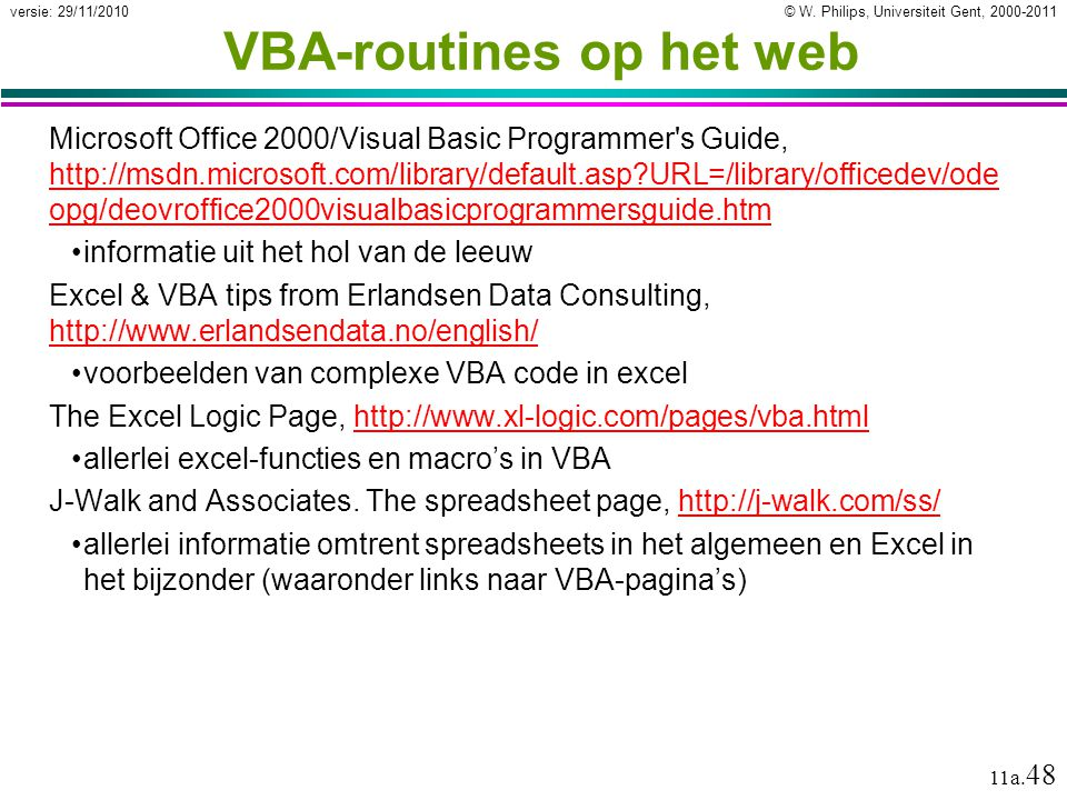 © W. Philips, Universiteit Gent, 2000-2011versie: 29/11/2010 11a. 48 VBA-routines op het web Microsoft Office 2000/Visual Basic Programmer's Guide, ht