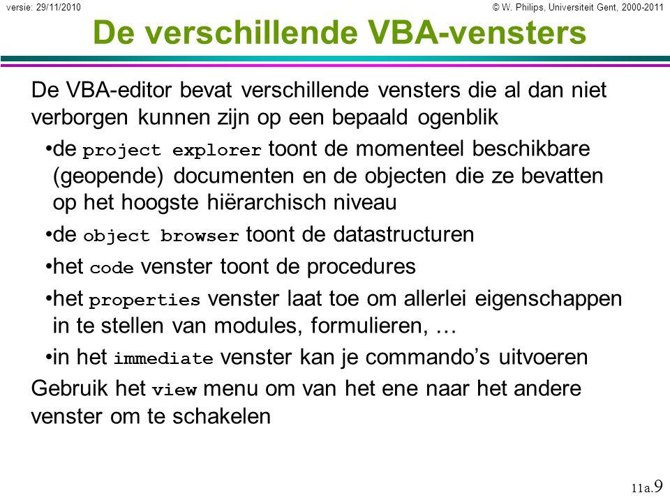 © W. Philips, Universiteit Gent, 2000-2011versie: 29/11/2010 11a. 9 De verschillende VBA-vensters De VBA-editor bevat verschillende vensters die al da