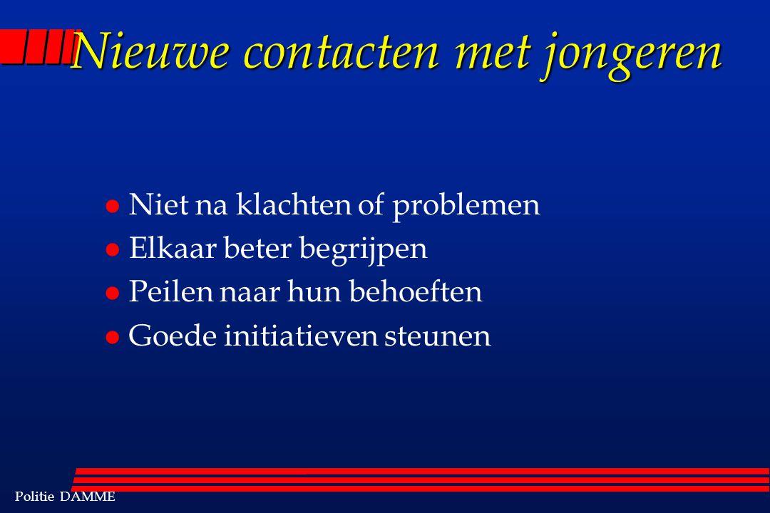 Politie DAMME Nieuwe contacten met jongeren l Niet na klachten of problemen l Elkaar beter begrijpen l Peilen naar hun behoeften l Goede initiatieven