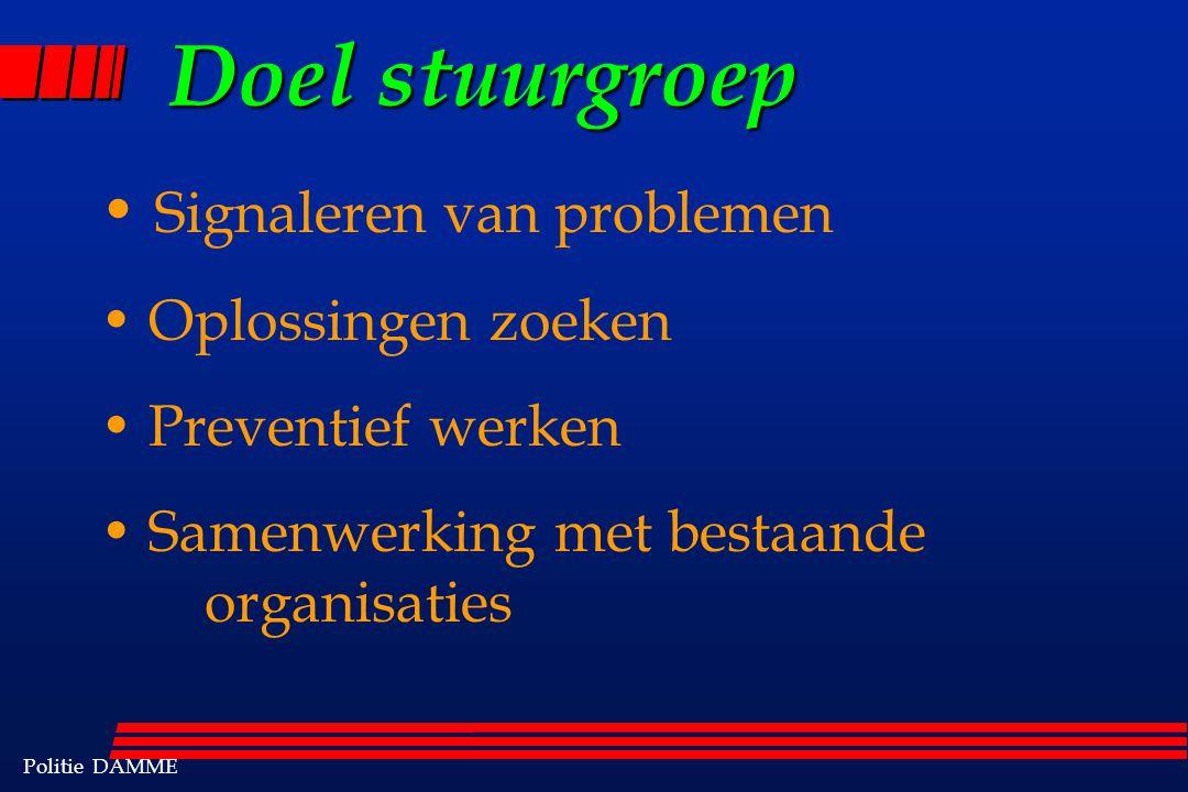 Politie DAMME Doel stuurgroep Signaleren van problemen Oplossingen zoeken Preventief werken Samenwerking met bestaande organisaties