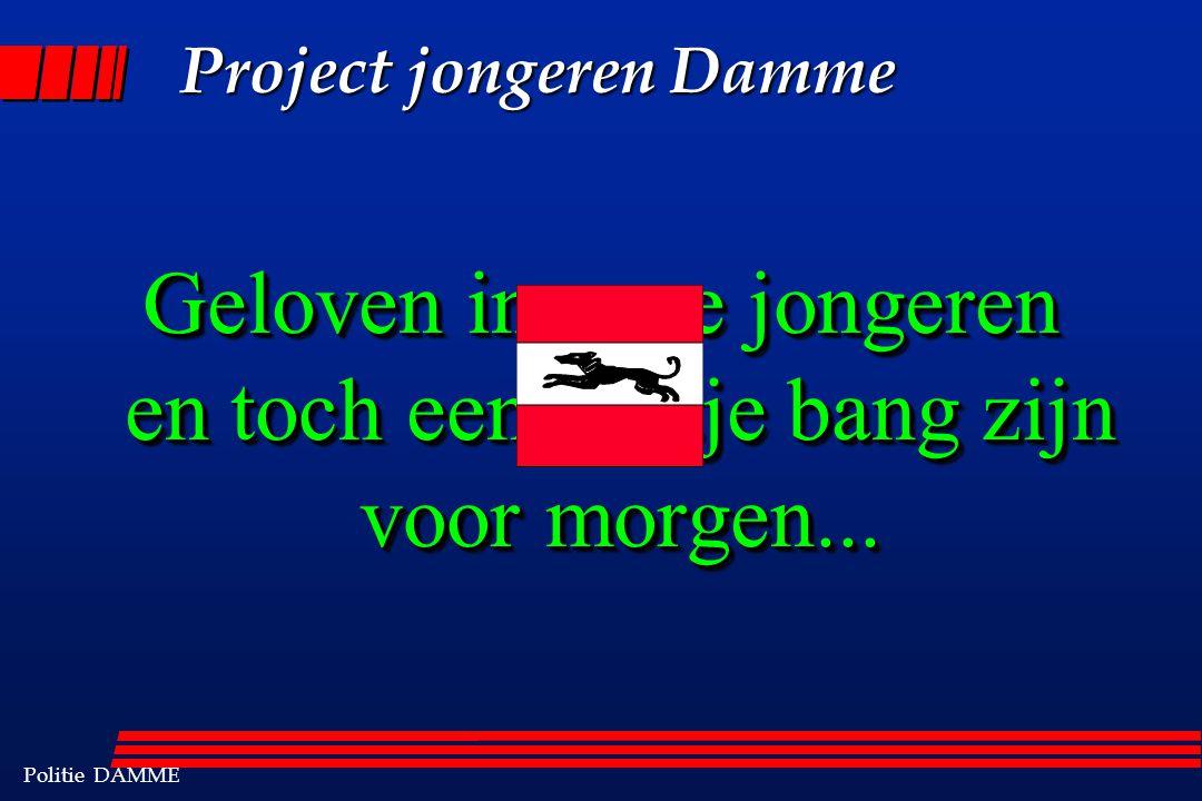 Politie DAMME Geloven in onze jongeren en toch een beetje bang zijn voor morgen... Project jongeren Damme