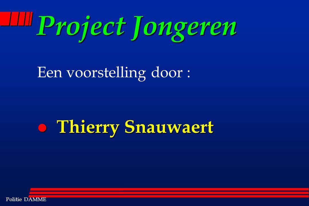 Politie DAMME Project Jongeren Een voorstelling door : l Thierry Snauwaert