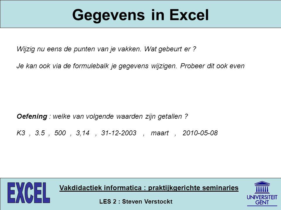 LES 2 : Steven Verstockt Vakdidactiek informatica : praktijkgerichte seminaries Gegevens in Excel Wijzig nu eens de punten van je vakken. Wat gebeurt