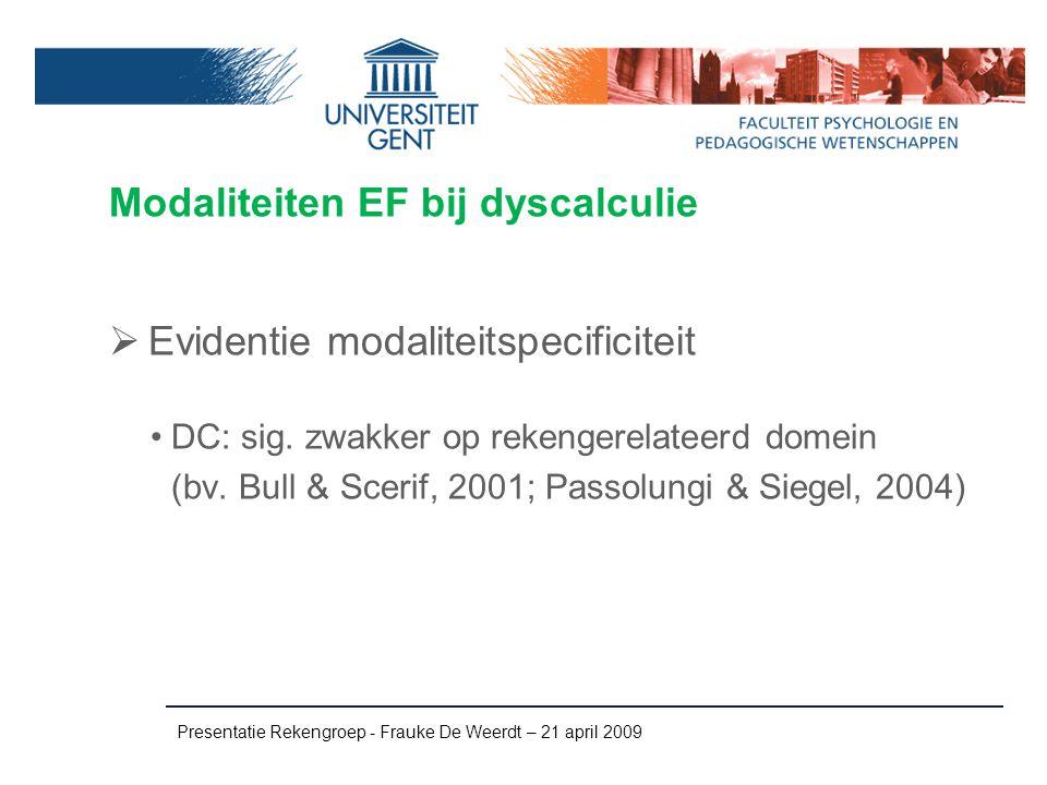 Modaliteiten EF bij dyscalculie  Evidentie modaliteitspecificiteit DC: sig. zwakker op rekengerelateerd domein (bv. Bull & Scerif, 2001; Passolungi &