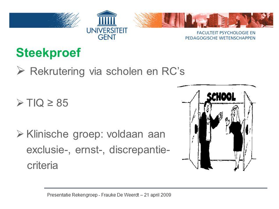 Steekproef  Rekrutering via scholen en RC's  TIQ ≥ 85  Klinische groep: voldaan aan exclusie-, ernst-, discrepantie- criteria Presentatie Rekengroe
