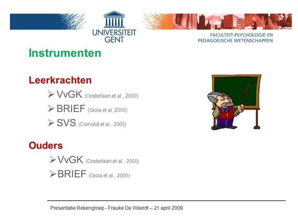 Instrumenten Leerkrachten  VvGK (Oosterlaan et al., 2000)  BRIEF (Gioia et al.,2000)  SVS (Cornoldi et al., 2003) Ouders  VvGK (Oosterlaan et al.,