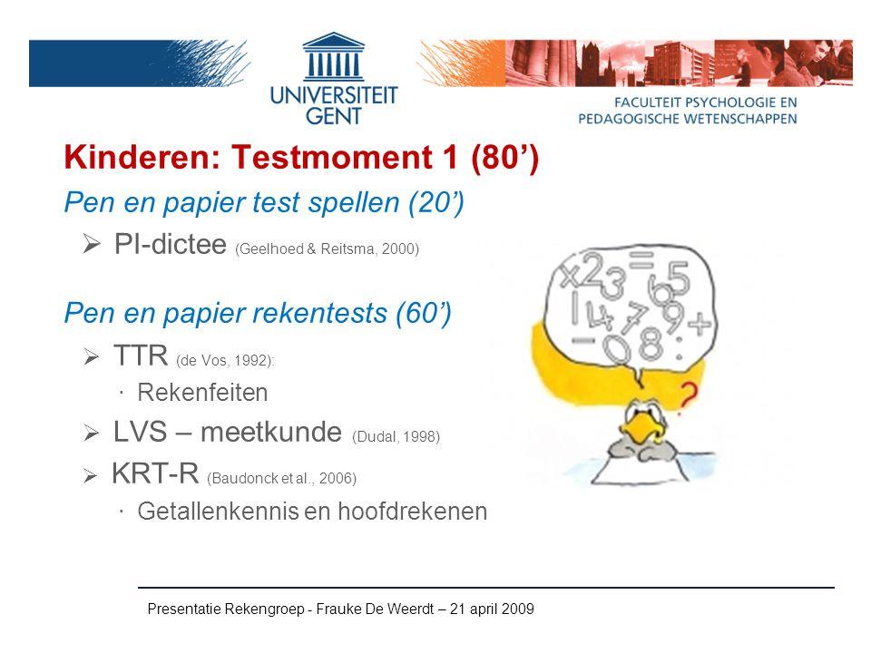 Kinderen: Testmoment 1 (80') Pen en papier test spellen (20')  PI-dictee (Geelhoed & Reitsma, 2000) Pen en papier rekentests (60')  TTR (de Vos, 199