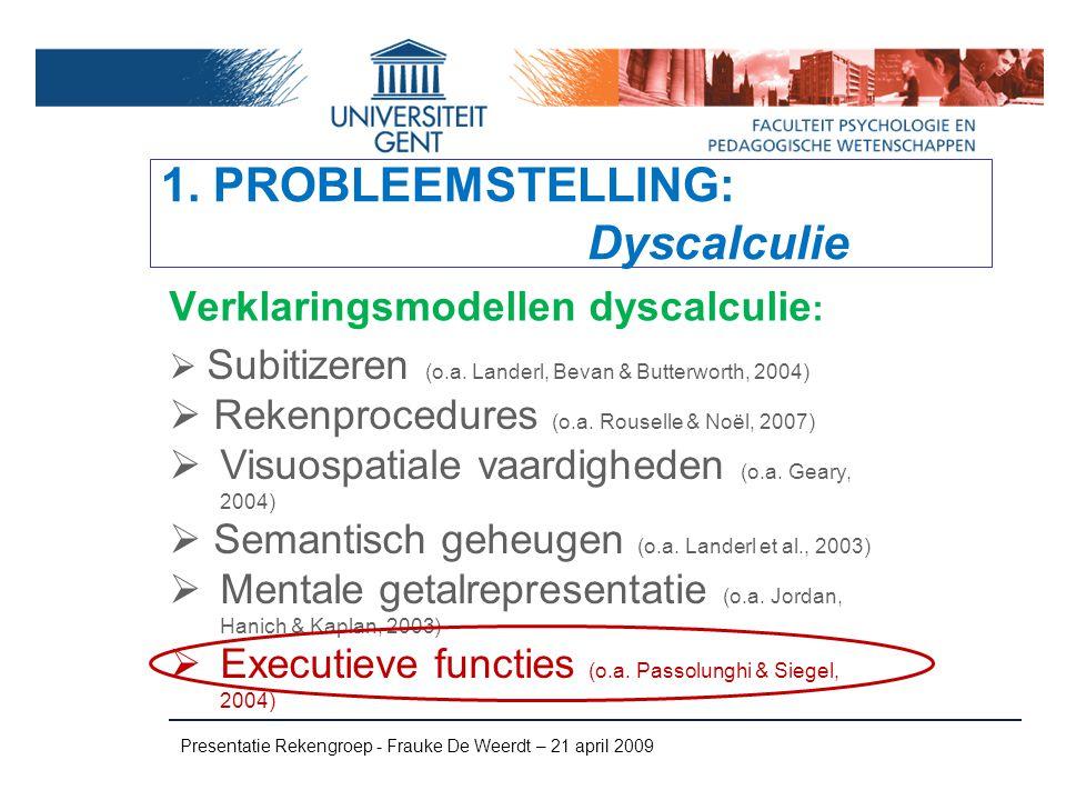Presentatie Rekengroep - Frauke De Weerdt – 21 april 2009 Inhibitie  Manova: Factoren:  Geslacht  Dyscalculie of controle Afhankelijke variabelen:  RT interferentie Stroop Hoeveelheden  RT interferentie Stroop Kleur-Woord Multivariaat niveau: F(2,29)=63.40, p ≤.001.