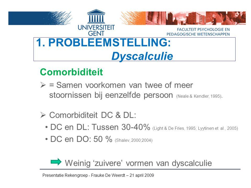 1. PROBLEEMSTELLING: Dyscalculie Comorbiditeit  = Samen voorkomen van twee of meer stoornissen bij eenzelfde persoon (Neale & Kendler, 1995).  Comor