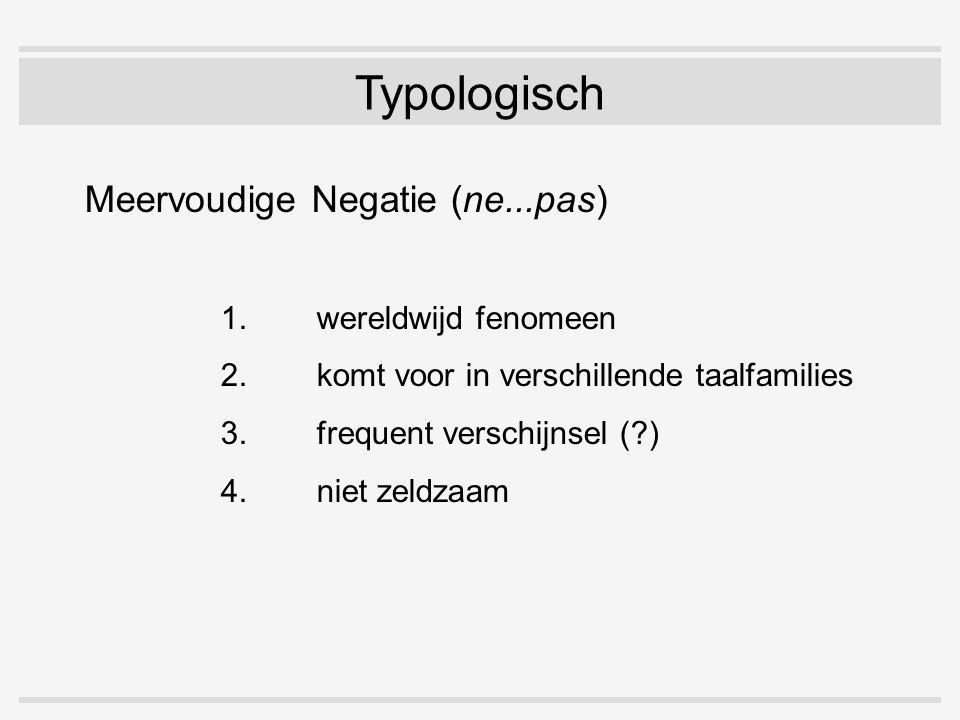 Meervoudige Negatie (ne...pas) 1.wereldwijd fenomeen 2.komt voor in verschillende taalfamilies 3.frequent verschijnsel (?) 4. niet zeldzaam Typologisc
