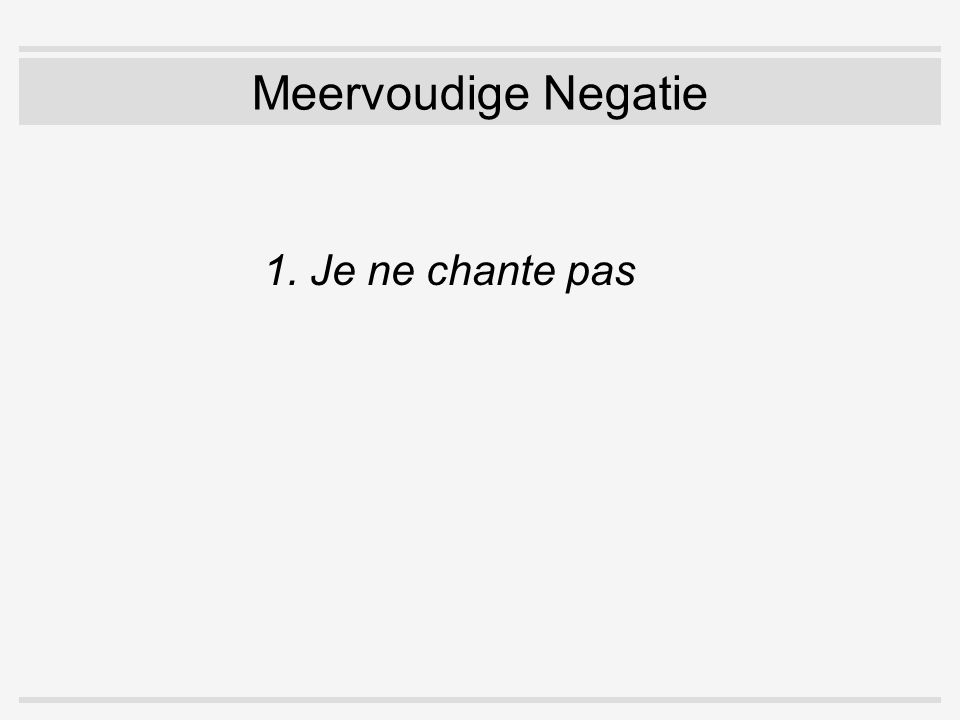 Versterking van Negatie 1.Waarom moet een negator worden versterkt.