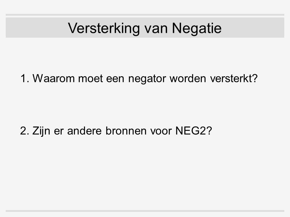 Versterking van Negatie 1. Waarom moet een negator worden versterkt? 2. Zijn er andere bronnen voor NEG2?
