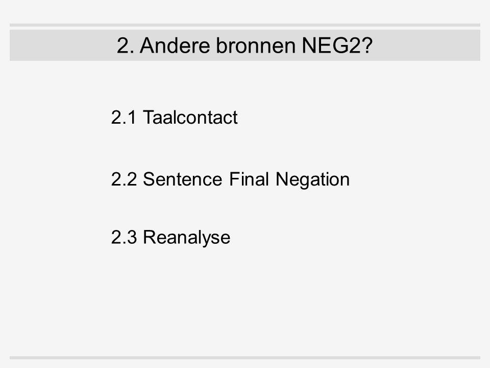 2. Andere bronnen NEG2? 2.1 Taalcontact 2.2 Sentence Final Negation 2.3 Reanalyse