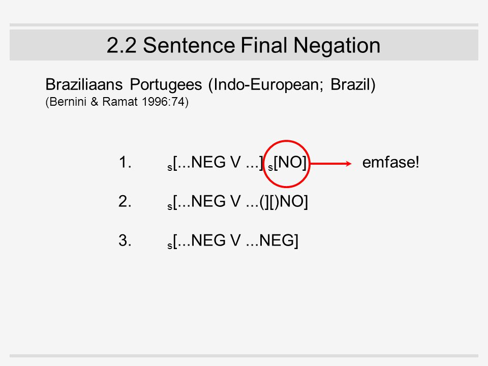 2.2 Sentence Final Negation 1. s [...NEG V...] s [NO]emfase.
