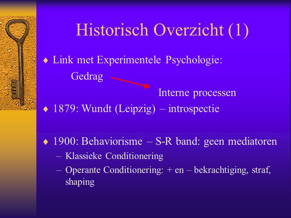Historisch Overzicht (1)  Link met Experimentele Psychologie: Gedrag Interne processen  1879: Wundt (Leipzig) – introspectie  1900: Behaviorisme –