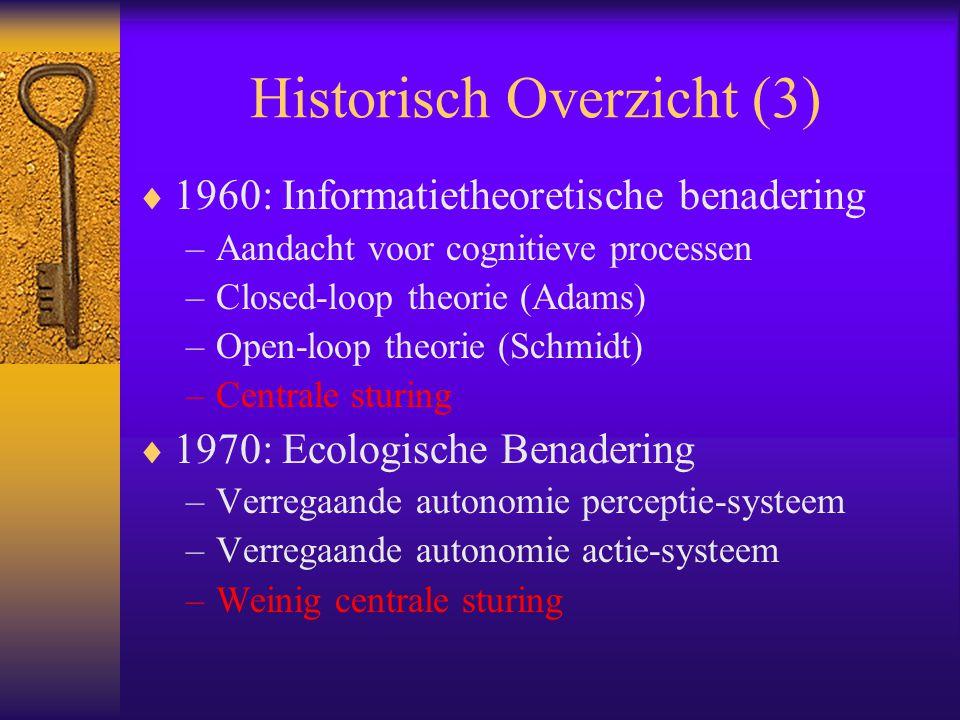 Historisch Overzicht (3)  1960: Informatietheoretische benadering –Aandacht voor cognitieve processen –Closed-loop theorie (Adams) –Open-loop theorie