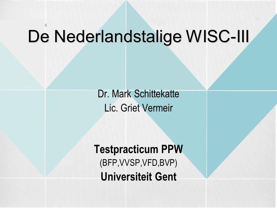 De Nederlandstalige WISC-III Dr. Mark Schittekatte Lic. Griet Vermeir Testpracticum PPW (BFP,VVSP,VFD,BVP) Universiteit Gent