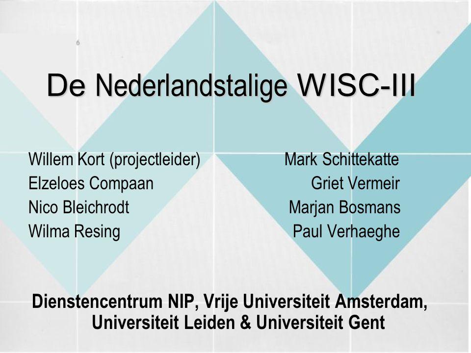De Nederlandstalige WISC-III Willem Kort (projectleider) Mark Schittekatte Elzeloes CompaanGriet Vermeir Nico Bleichrodt Marjan Bosmans Wilma Resing P