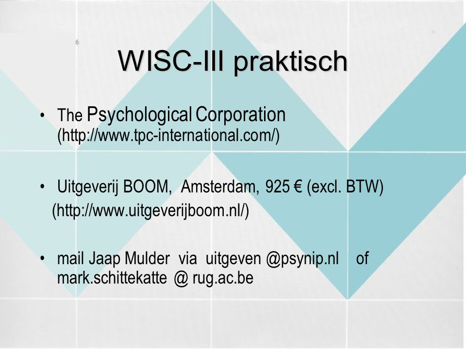 WISC-III praktisch The Psychological Corporation (http://www.tpc-international.com/) Uitgeverij BOOM, Amsterdam, 925 € (excl. BTW) (http://www.uitgeve