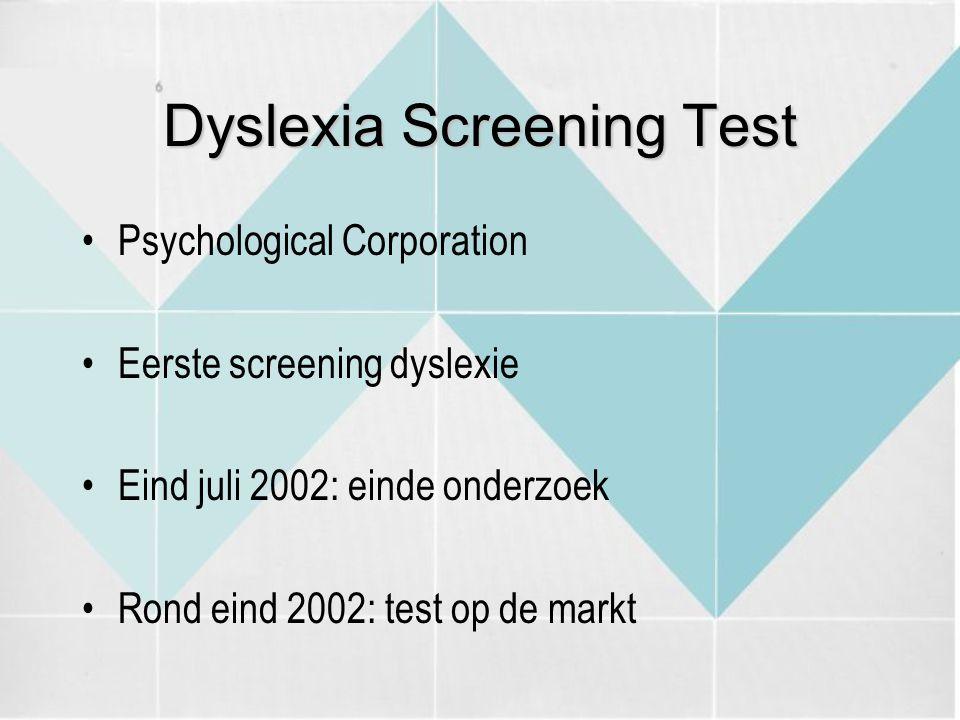 Dyslexia Screening Test Psychological Corporation Eerste screening dyslexie Eind juli 2002: einde onderzoek Rond eind 2002: test op de markt