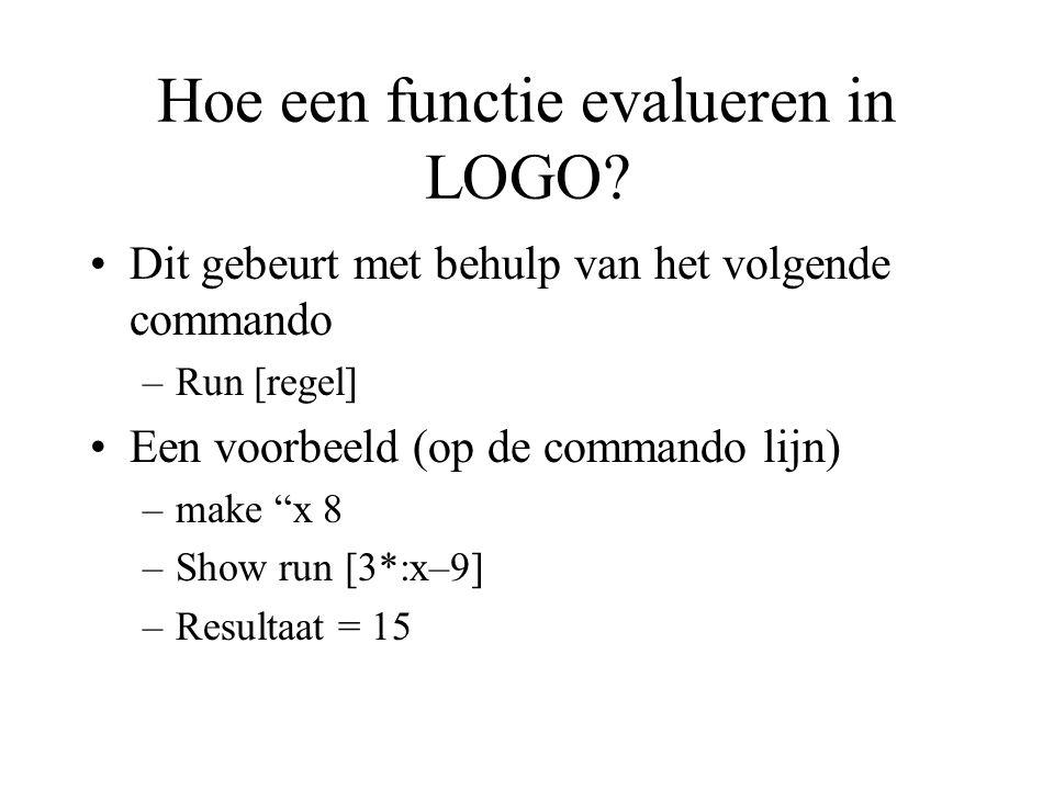 """Hoe een functie evalueren in LOGO? Dit gebeurt met behulp van het volgende commando –Run [regel] Een voorbeeld (op de commando lijn) –make """"x 8 –Show"""