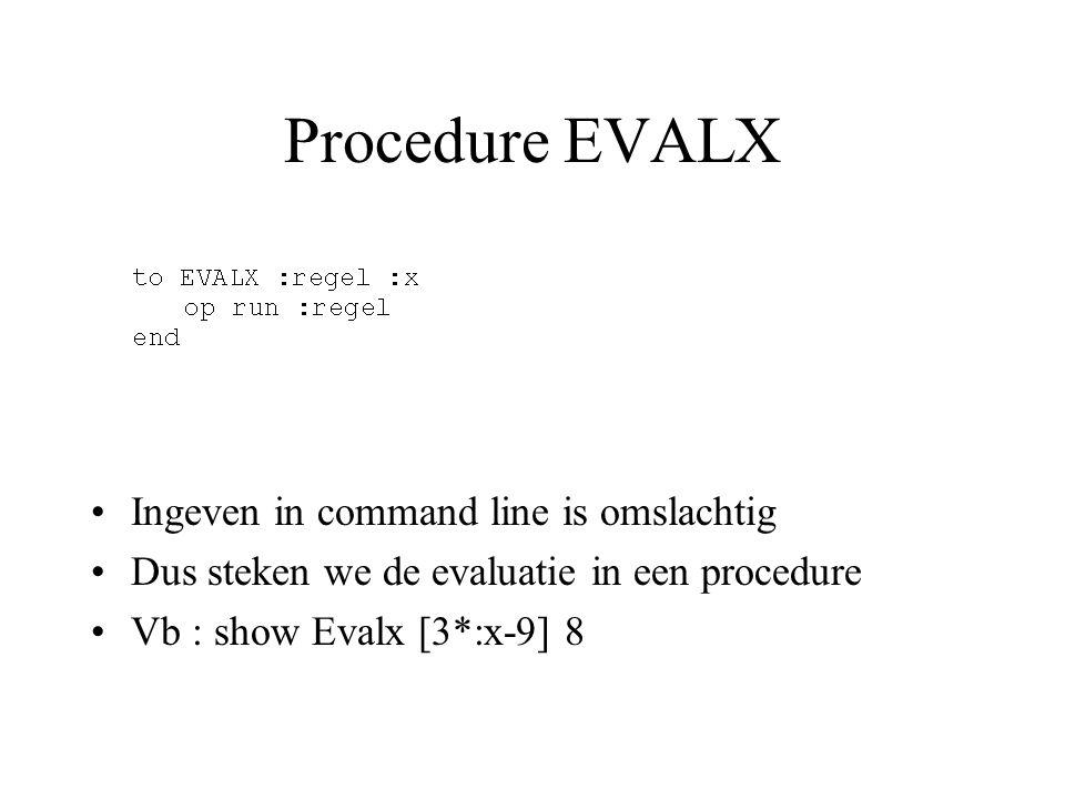 Procedure EVALX Ingeven in command line is omslachtig Dus steken we de evaluatie in een procedure Vb : show Evalx [3*:x-9] 8