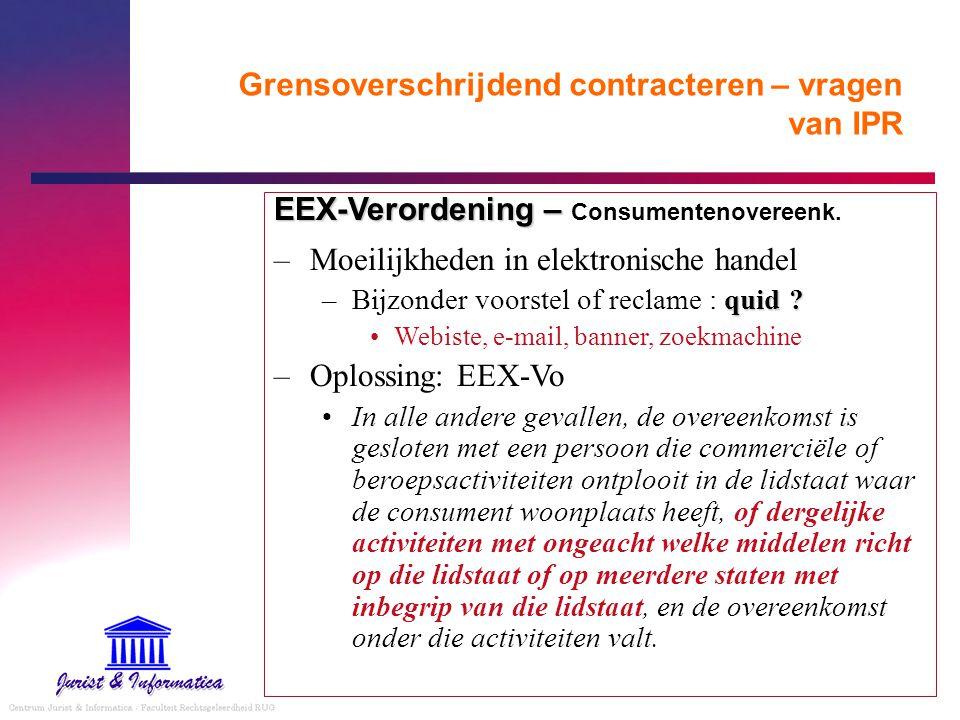Grensoverschrijdend contracteren – vragen van IPR EEX-Verordening – EEX-Verordening – Consumentenovereenk. –Moeilijkheden in elektronische handel quid