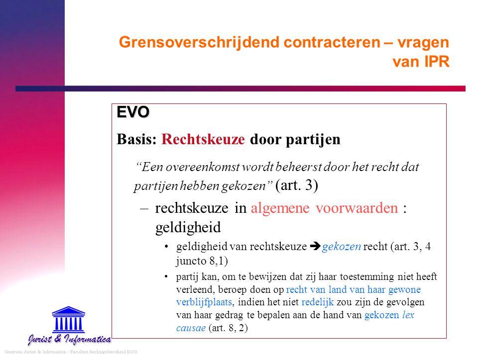 """Grensoverschrijdend contracteren – vragen van IPR EVO Basis: Rechtskeuze door partijen """"Een overeenkomst wordt beheerst door het recht dat partijen he"""