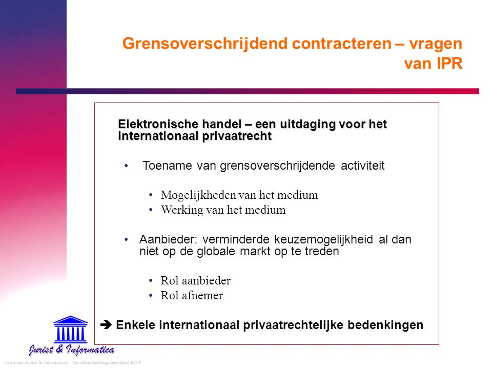 Grensoverschrijdend contracteren – vragen van IPR Elektronische handel – een uitdaging voor het internationaal privaatrecht Toename van grensoverschri