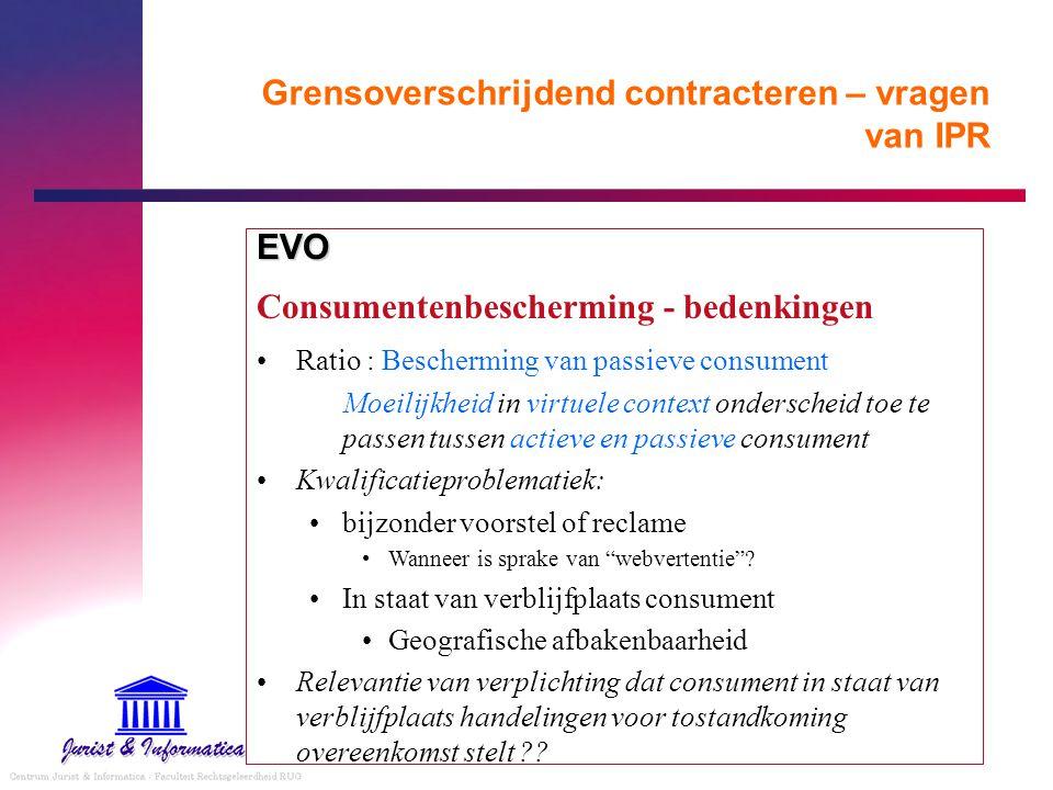 Grensoverschrijdend contracteren – vragen van IPR EVO Consumentenbescherming - bedenkingen Ratio : Bescherming van passieve consument Moeilijkheid in