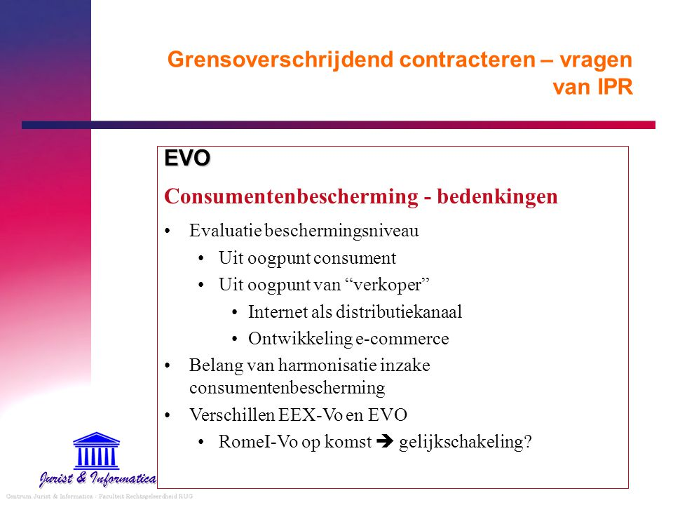 Grensoverschrijdend contracteren – vragen van IPR EVO Consumentenbescherming - bedenkingen Evaluatie beschermingsniveau Uit oogpunt consument Uit oogp