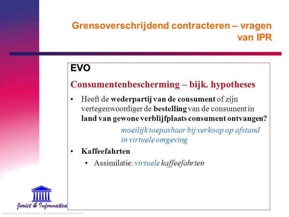 Grensoverschrijdend contracteren – vragen van IPR EVO Consumentenbescherming – bijk. hypotheses Heeft de wederpartij van de consument of zijn vertegen