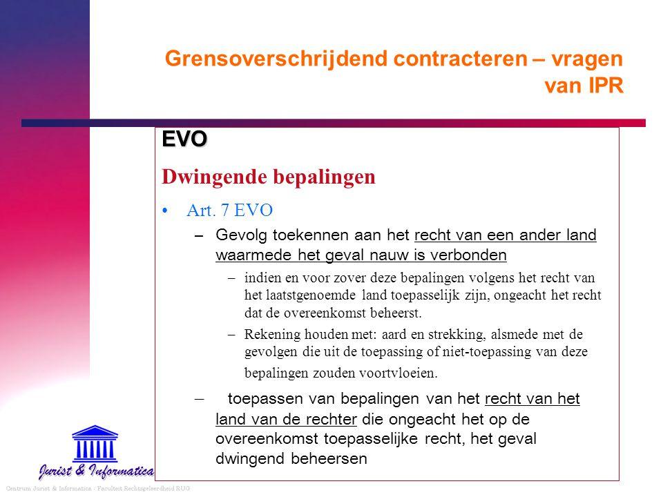 Grensoverschrijdend contracteren – vragen van IPR EVO Dwingende bepalingen Art. 7 EVO –Gevolg toekennen aan het recht van een ander land waarmede het