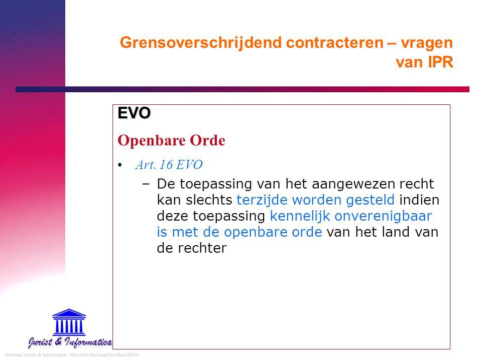 Grensoverschrijdend contracteren – vragen van IPR EVO Openbare Orde Art. 16 EVO –De toepassing van het aangewezen recht kan slechts terzijde worden ge