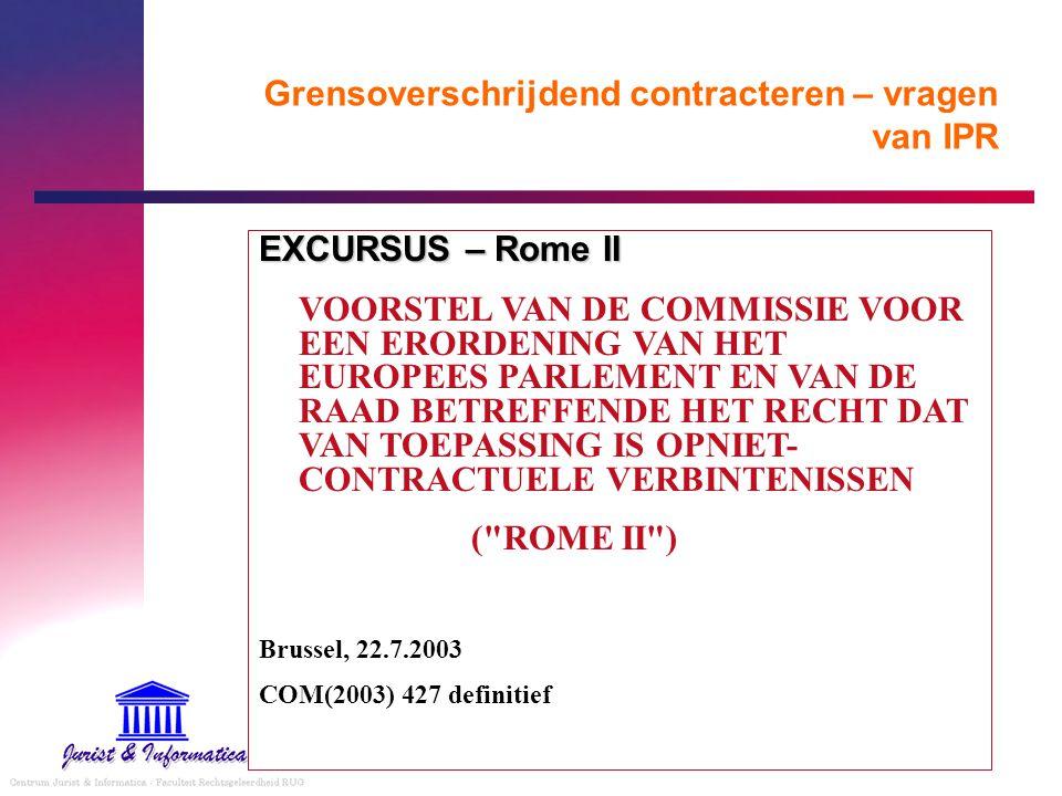 Grensoverschrijdend contracteren – vragen van IPR EXCURSUS – Rome II VOORSTEL VAN DE COMMISSIE VOOR EEN ERORDENING VAN HET EUROPEES PARLEMENT EN VAN D