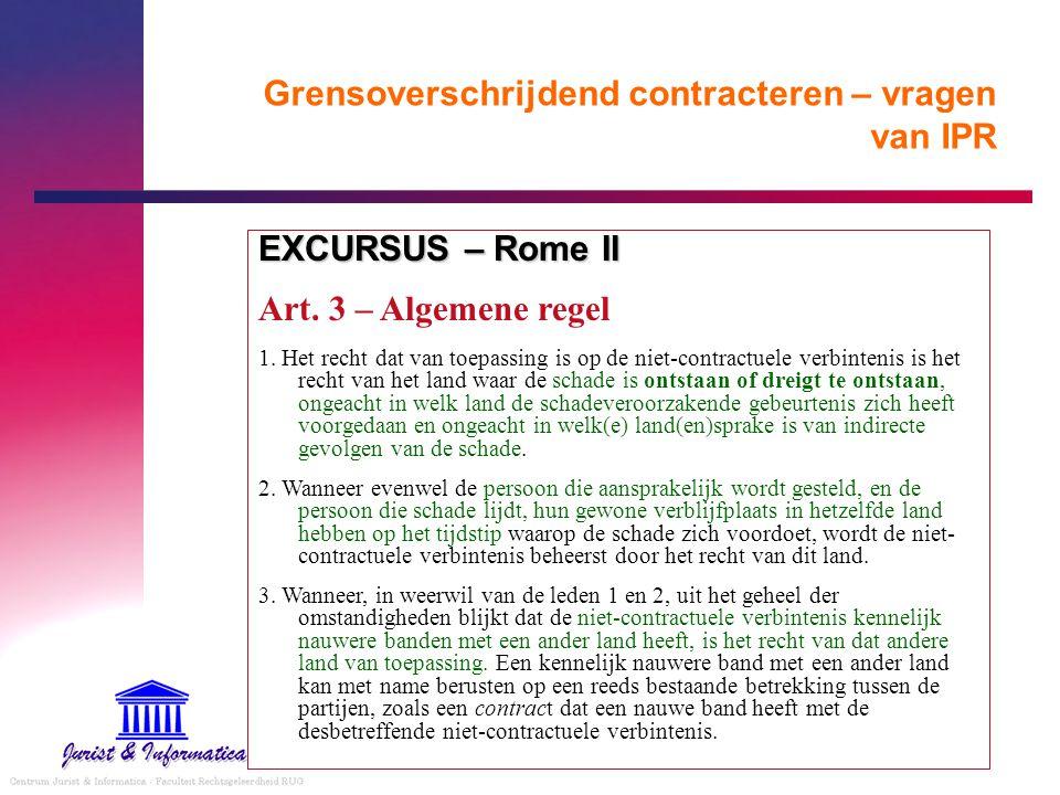 Grensoverschrijdend contracteren – vragen van IPR EXCURSUS – Rome II Art. 3 – Algemene regel 1. Het recht dat van toepassing is op de niet-contractuel