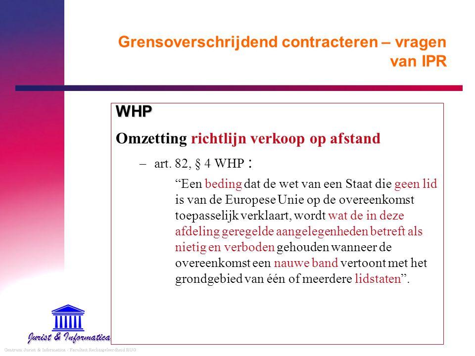"""Grensoverschrijdend contracteren – vragen van IPR WHP Omzetting richtlijn verkoop op afstand –art. 82, § 4 WHP : """"Een beding dat de wet van een Staat"""