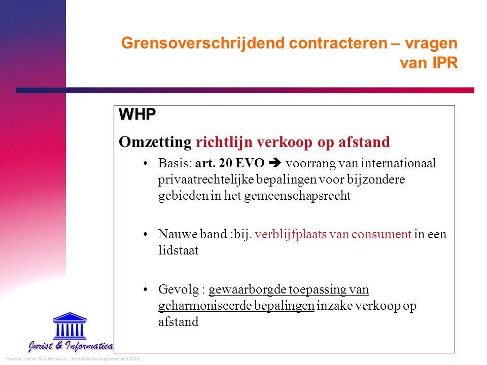 Grensoverschrijdend contracteren – vragen van IPR WHP Omzetting richtlijn verkoop op afstand Basis: art. 20 EVO  voorrang van internationaal privaatr