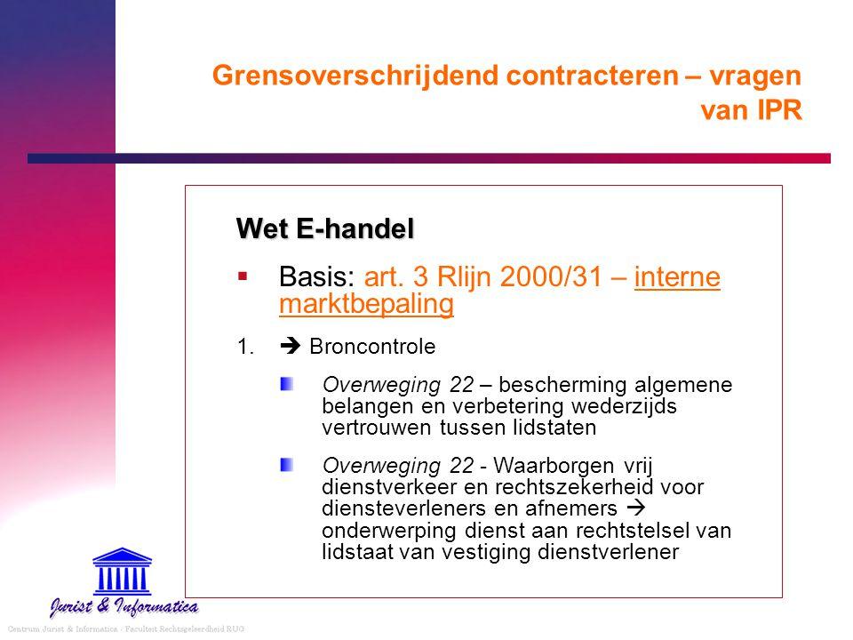 Grensoverschrijdend contracteren – vragen van IPR Wet E-handel  Basis: art. 3 Rlijn 2000/31 – interne marktbepaling 1.  Broncontrole Overweging 22 –
