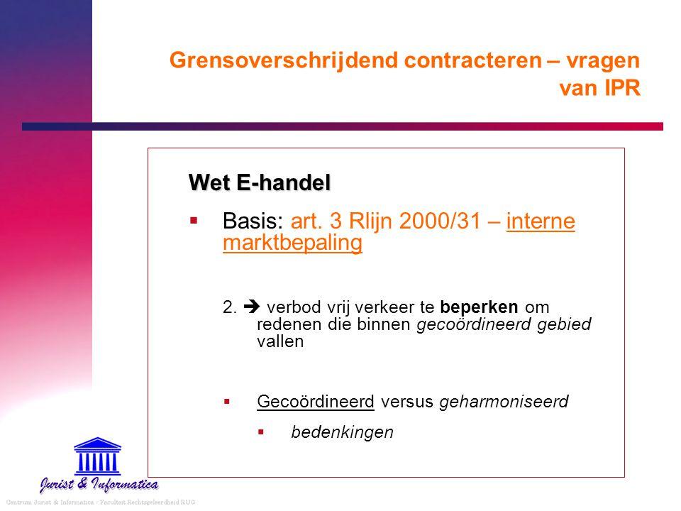 Grensoverschrijdend contracteren – vragen van IPR Wet E-handel  Basis: art. 3 Rlijn 2000/31 – interne marktbepaling 2.  verbod vrij verkeer te beper