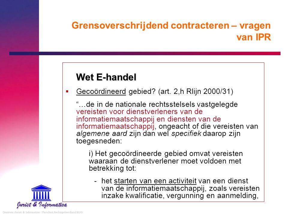 """Grensoverschrijdend contracteren – vragen van IPR Wet E-handel  Gecoördineerd gebied? (art. 2,h Rlijn 2000/31) """"…de in de nationale rechtsstelsels va"""