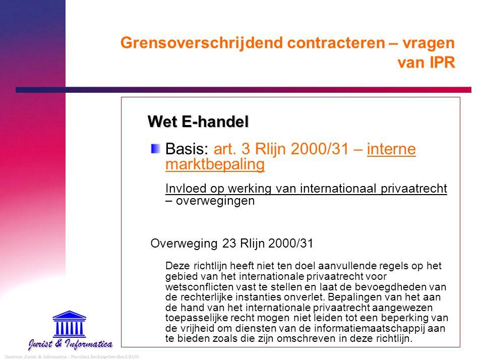 Grensoverschrijdend contracteren – vragen van IPR Wet E-handel Basis: art. 3 Rlijn 2000/31 – interne marktbepaling Invloed op werking van internationa