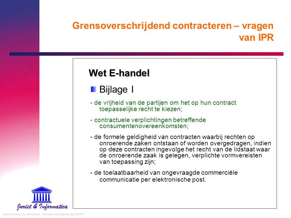 Grensoverschrijdend contracteren – vragen van IPR Wet E-handel Bijlage I - de vrijheid van de partijen om het op hun contract toepasselijke recht te k