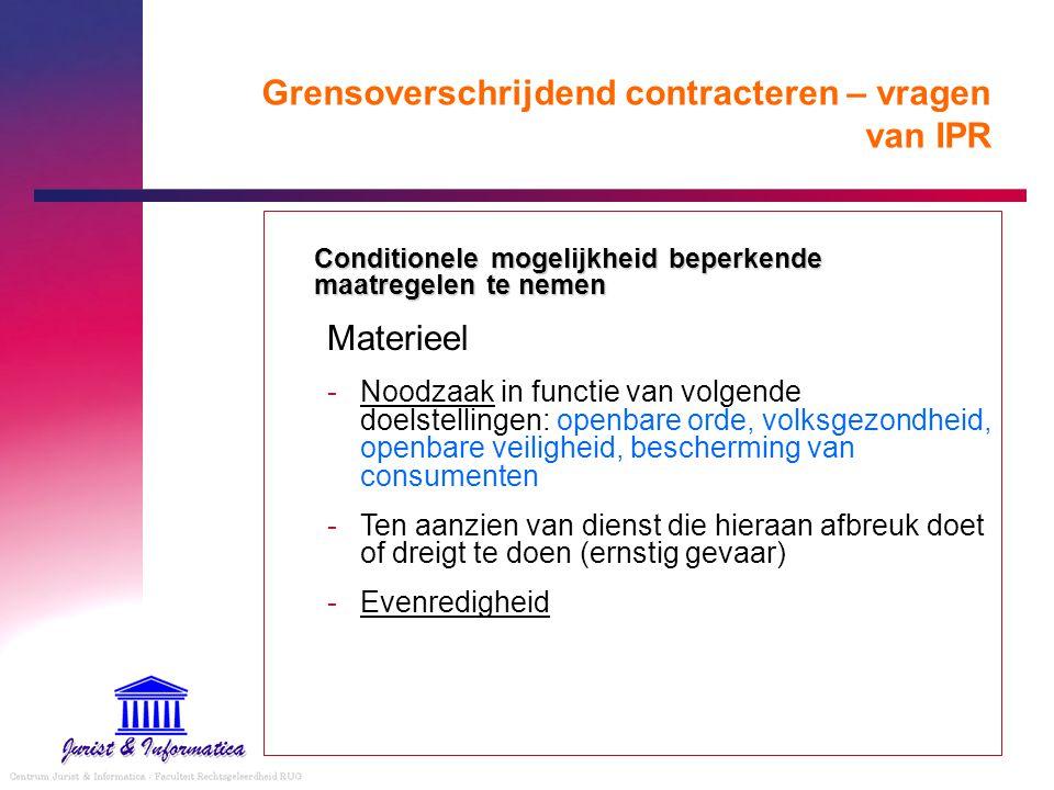 Grensoverschrijdend contracteren – vragen van IPR Conditionele mogelijkheid beperkende maatregelen te nemen Materieel -Noodzaak in functie van volgend