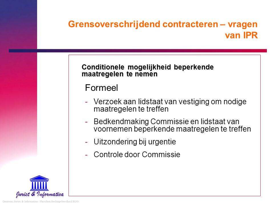 Grensoverschrijdend contracteren – vragen van IPR Conditionele mogelijkheid beperkende maatregelen te nemen Formeel -Verzoek aan lidstaat van vestigin