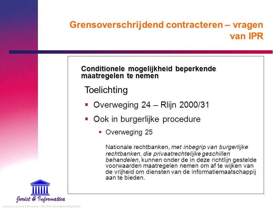 Grensoverschrijdend contracteren – vragen van IPR Conditionele mogelijkheid beperkende maatregelen te nemen Toelichting  Overweging 24 – Rlijn 2000/3